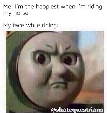 when I'm riding my horse happy face